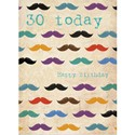 Age To Celebrate Card - 30 Moustaches